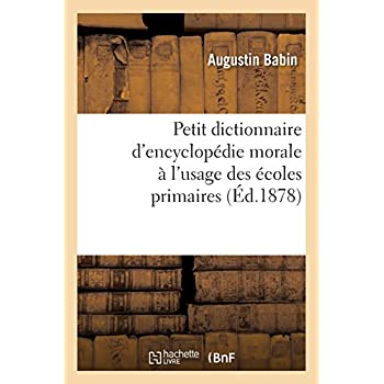 Petit dictionnaire d'encyclopédie morale à l'usage des écoles primaires