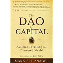 The Dao of Capital: Austrian Investing in a Distorted World by Mark Spitznagel (2013-10-11)