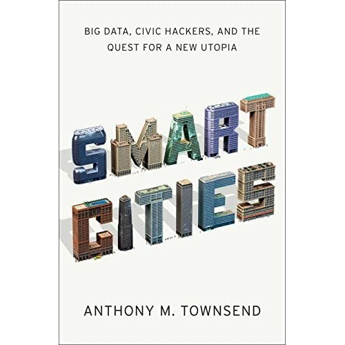 Smart Cities: Big Data, Civic Hackers, and the Quest for a New Utopia by Anthony M. Townsend(2013-10-07)