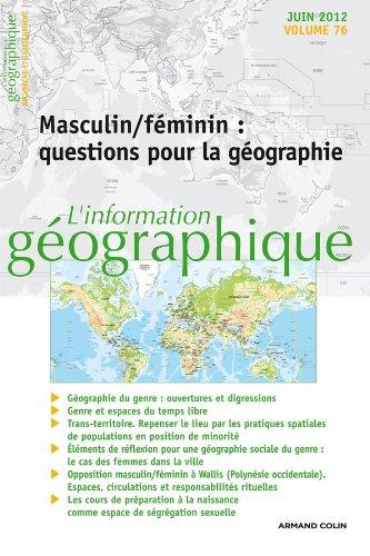 L'information géographique - Vol. 76 (2/2012): Masculin/Féminin : Questions pour la géographie par Collectif