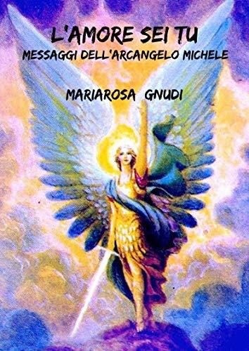 L'amore sei tu: Messaggi dell'Arcangelo Michele (Italian Edition)