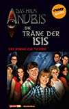 Das Haus Anubis - Band 6: Die Träne der Isis: Der Roman zur TV-Serie