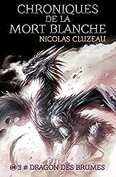 Dragon des brumes: Chroniques de la Mort Blanche Tome 3