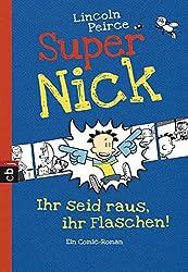 Super Nick - Ihr seid raus, ihr Flaschen!: Ein Comic-Roman Band 2 (Die Super Nick-Reihe, Band 2)