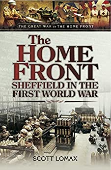 The Home Front: Sheffield in the First World War (Great War on the Home Front) by [Lomax, Scott]