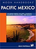 Moon Handbook Pacific Mexico: Including Puerto Vallarta, Acapulco, Mazatlan, Guadalajara, and Oaxaca (Moon Handbooks : Pacific Mexico) by Bruce Whipperman (2003-11-01)