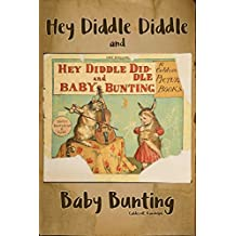 Hey Diddle Diddle and Baby Bunting: : Hey Diddle Diddle and Baby Bunting ( Full Original Edition ) - (Nursery Rhymes and Children Picture Book) Illustrated new color (English Edition)