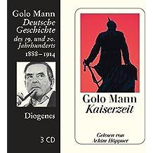 Kaiserzeit: Deutsche Geschichte des 19. und 20. Jahrhunderts (Diogenes Hörbuch)