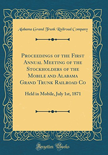 Proceedings of the First Annual Meeting of the Stockholders of the Mobile and Alabama Grand Trunk Railroad Co: Held in Mobile, July 1st, 1871 (Classic Reprint) Mobile Trunk