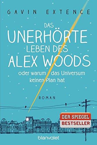 das-unerhrte-leben-des-alex-woods-oder-warum-das-universum-keinen-plan-hat-roman