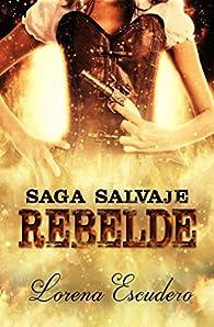 Rebelde: Saga Salvaje par Lorena Escudero