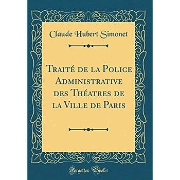 Traité de la Police Administrative Des Théatres de la Ville de Paris (Classic Reprint)