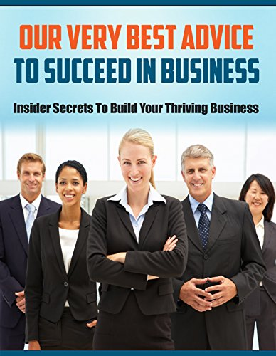 Our Very Best Advice To Succeed In Business: Insider Secrets To Build Your Thriving Business (English Edition)