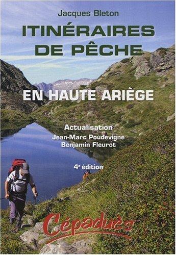 Itinéraires de pêche en Haute Ariège par Jacques Bleton, Jean-Marc Poudevigne, Benjamin Fleurot