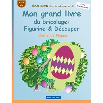 BROCKHAUSEN Livre du bricolage vol. 3 - Mon grand livre du bricolage: Figurine & Découper: Oeufs de Pâques