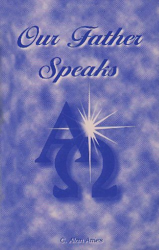 Our Father Speaks by C. Alan Ames (1999-11-01)