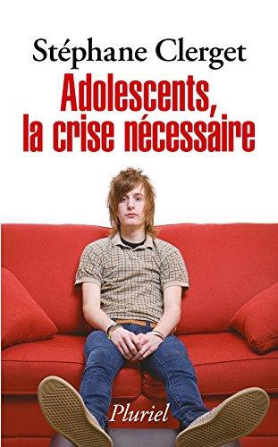 Adolescents, la crise nécessaire par Stéphane Clerget