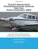 Flight Maneuvers Standardization Manual For The Piper Cherokee 180D: Step By Step Procedures For The Private Pilot And Commercial Pilot Maneuvers: Volume 7