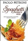 Scarica Libro Spaghetti amore mio Le migliori ricette di spaghetti bucatini e linguine (PDF,EPUB,MOBI) Online Italiano Gratis