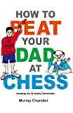 How to Beat Your Dad at Chess (English Edition)