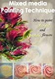 Mixed media painting Technique :  How to paint Acrylic and pastels flower