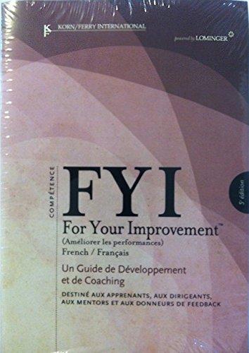 FYI For Your Improvement: FRENCH - Un Guide de Developpement et de Coaching - Destine Aux Apprenants, Aux Dirigeants, Aux Mentors et Aux Donneurs de Feedback - 5th Edition