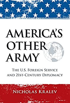 America's Other Army: The U.S. Foreign Service and 21st-Century Diplomacy (Second Updated Edition) by [Kralev, Nicholas]