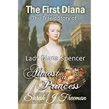 The First Diana: Almost a Princess: The Tragic Story of the First Lady Diana Spencer (English Edition)