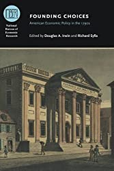 Founding Choices: American Economic Policy in the 1790s (National Bureau of Economic Research Conference Report) (2011-01-15)