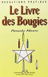 Le livre des bougies : Rituels, bougies de grâce, cierges de pouvoir, chandelles astrales, veilleuses