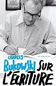 Sur l'écriture par Charles Bukowski