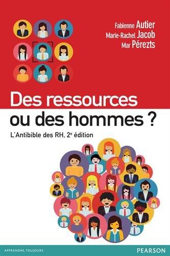 Des ressources ou des hommes ? L'Antibible des RH, 2e édition par Fabienne Autier