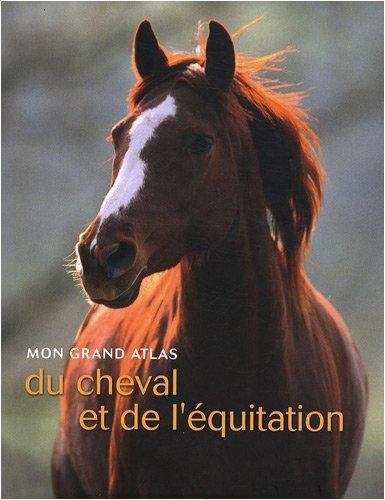 Mon grand atlas du cheval et de l'équitation