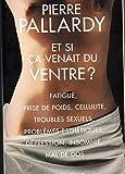 Et si ça venait du ventre ? - Fatigue, prise de poids, cellulite, problèmes esthétiques, dépression, insomnie, mal au dos