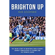 Brighton Up: The Inside Story of Brighton & Hove Albion's Journey From Despair to Triumph and the Premier League