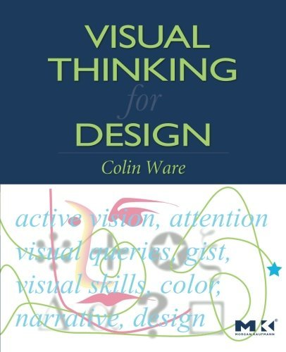 Visual Thinking for Design (Morgan Kaufmann Series in Interactive Technologies) by Colin Ware (2008-04-18)