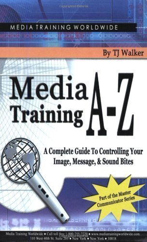 Media Training A-z: A Complete Guide To Controlling Your Image, Message, & Sound Bites 3rd (third) Edition by Walker, T. J. published by Media Training Worldwide (2004)