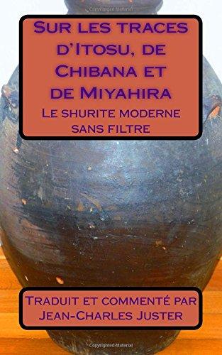 .Sur les traces d'Itosu, de Chibana et de Miyahira: Le shurite moderne sans filtre par Jean-Charles Juster