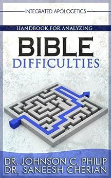 Handbook For Analyzing Bible Difficulties (Integrated Apologetics 12) (English Edition) par [Philip, Dr. Johnson C. , Cherian, Dr. Saneesh ]