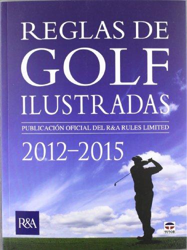 REGLAS DE GOLF ILUSTRADAS 2012-2015 por ROYAL & ANCIENT GOLF CLUB OF ST. ANDREWS