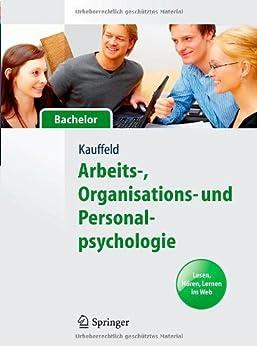 Arbeits-, Organisations- und Personalpsychologie für Bachelor. Lesen, Hören, Lernen im Web (Springer-Lehrbuch) von [Kauffeld, Simone]