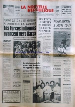 NOUVELLE REPUBLIQUE (LA) [No 8278] du 06/12/1971 - LES FORCES INDIENNES AVANCENT VERS DACCA - L'ENGRENAGE PAR DUFAU - LES ENTRETIENS BRANDT- POMPIDOU - LES ELECTIONS PARTIELLES - M. BRIANE - DANS UN BAR DE CHATEAUROUX - JOJO LE CORSE TIRE SUR UN CLIENT QUI PLAISANTAIT - LES SPORTS - CHAMPIONAT D'EUROPE DE FOOT - RUGBY - BASKET - CROSS - STEWART - BAULU - DUDOUET ET TIJOU - SKI - BERNHARD RUSSI - BOXE - CERDAN ET MOREAU