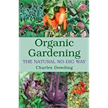 Organic Gardening: The Natural No-dig Way by Charles Dowding 1st (first) Edition (2007)
