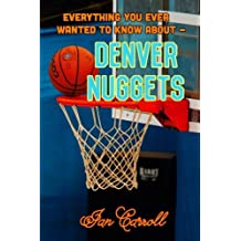 Everything You Ever Wanted to Know About Denver Nuggets