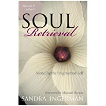 Soul Retrieval: Mending the Fragmented Self by Ingerman, Sandra (2006) Paperback
