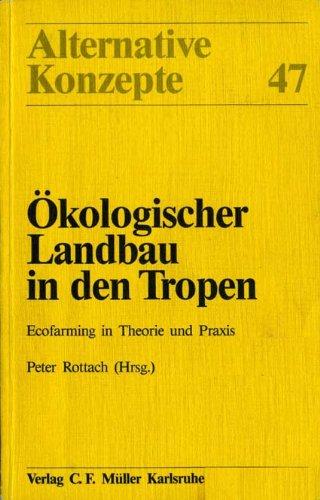 Ökologischer Landbau in den Tropen. Ecofarming in Theorie und Praxis