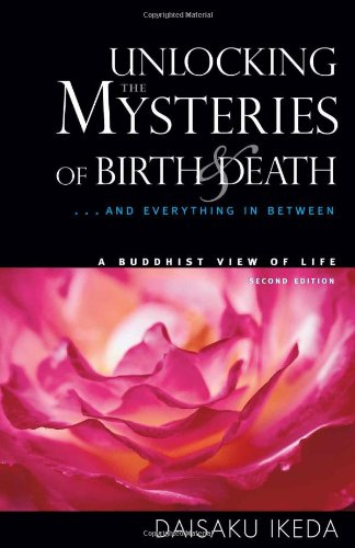 Unlocking the Mysteries of Birth and Death: ... And Everything in Between, a Buddhist View Life: .. And Everything in Between, a Buddhist View of Life