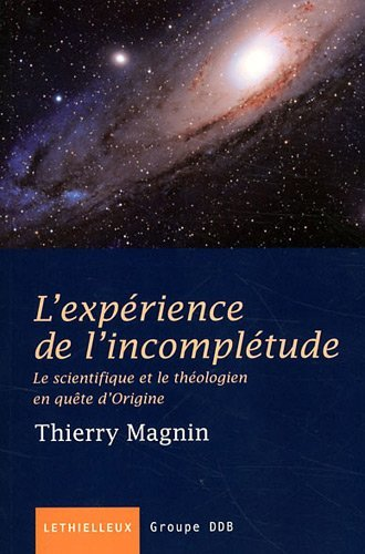 L'expérience de l'incomplétude: Le scientifique et le théologien en quête d'Origine