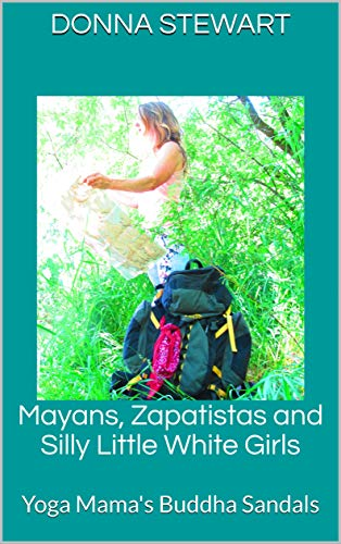 Mayans, Zapatistas and Silly Little White Girls: Yoga Mamas ...