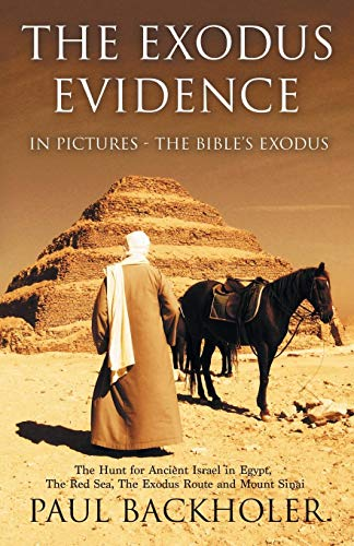 The Exodus Evidence in Pictures, the Bible's Exodus: The Hunt for Ancient Israel in Egypt, the Red Sea, the Exodus Route and Mount Sinai Hunt Coat